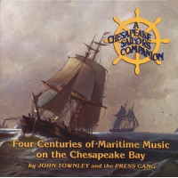 John Townley and the Press Gang - A Chesapeake Sailor's Companion: Four Centuries of Maritime Music on the Chesapeake Bay