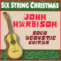 John Harbison - Six String Christmas: Solo Acoustic Guitar