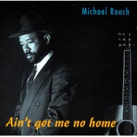 Michael Roach - Ain't Got Me No Home