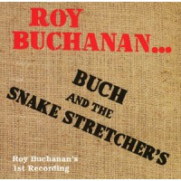Roy Buchanan - Buch & the Snakestretchers